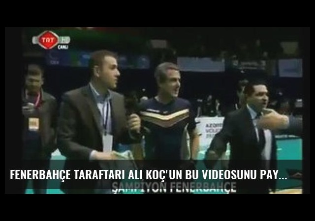 Fenerbahçe Taraftarı Ali Koç'un Bu Videosunu Paylaşıyor