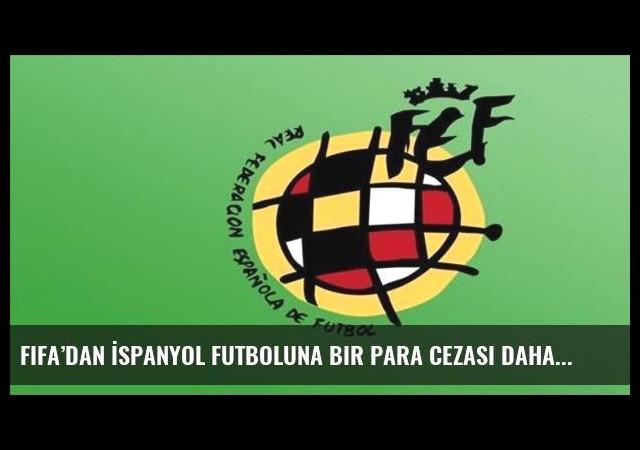 FIFA'dan İspanyol futboluna bir para cezası daha