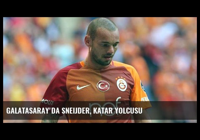 Galatasaray'da Sneijder, Katar yolcusu