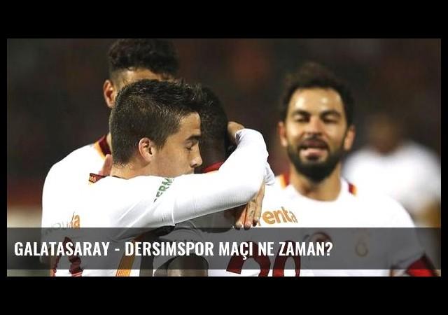 Galatasaray - Dersimspor maçı ne zaman?