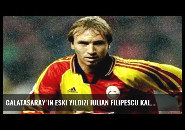 Galatasaray'ın eski yıldızı Iulian Filipescu kalaycı oldu!