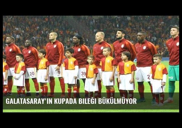 Galatasaray'ın kupada bileği bükülmüyor