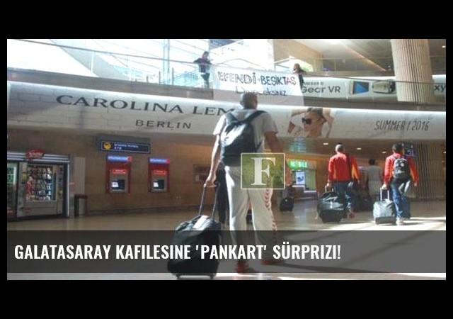 Galatasaray kafilesine 'Pankart' sürprizi!