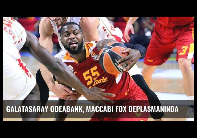 Galatasaray Odeabank, Maccabi FOX deplasmanında