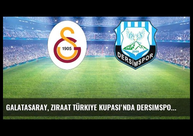 Galatasaray, Ziraat Türkiye Kupası'nda Dersimspor'u Ağırlıyor