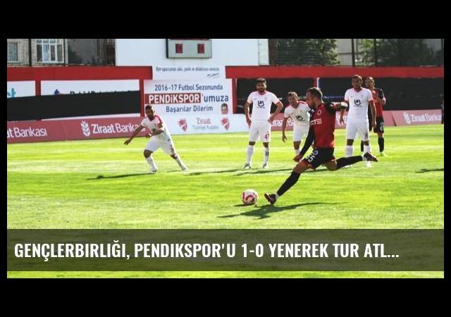 Gençlerbirliği, Pendikspor'u 1-0 Yenerek Tur Atladı