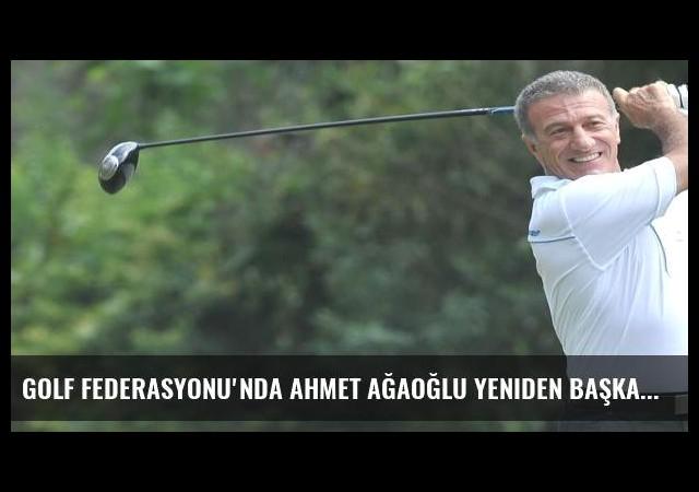 Golf Federasyonu'nda Ahmet Ağaoğlu yeniden başkan