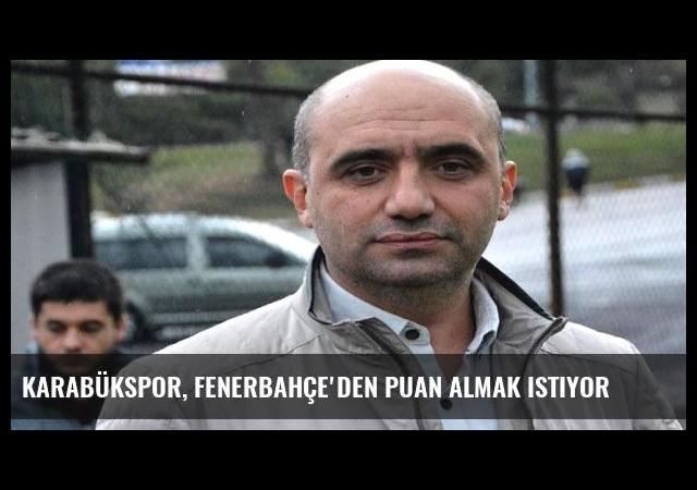 Karabükspor, Fenerbahçe'den puan almak istiyor