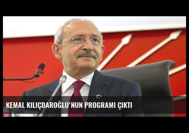 Kemal Kılıçdaroğlu'nun programı çıktı