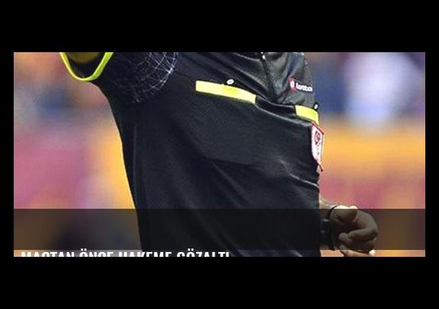 Maçtan önce hakeme gözaltı