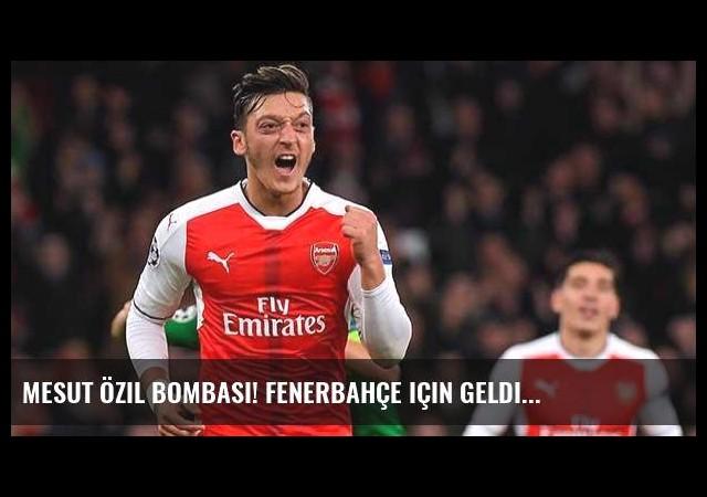 Mesut Özil bombası! Fenerbahçe için geldi...