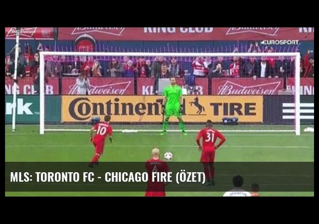 Mls: Toronto Fc - Chicago Fire (Özet)