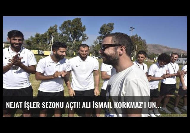 Nejat İşler sezonu açtı! Ali İsmail Korkmaz'ı unutmadı