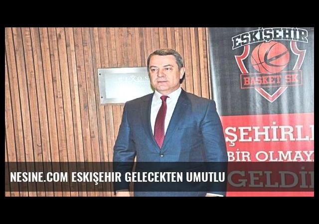 Nesine.com Eskişehir gelecekten umutlu