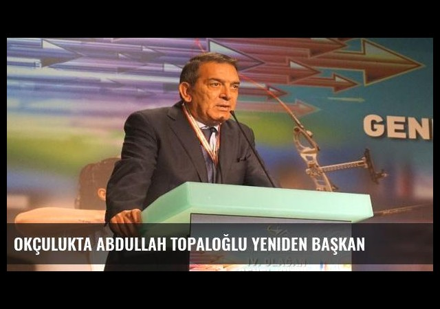 Okçulukta Abdullah Topaloğlu yeniden başkan