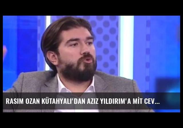 Rasim Ozan Kütahyalı'dan Aziz Yıldırım'a MİT cevabı!