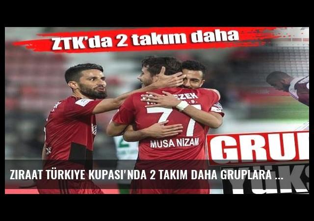 Ziraat Türkiye Kupası'nda 2 takım daha gruplara yükseldi