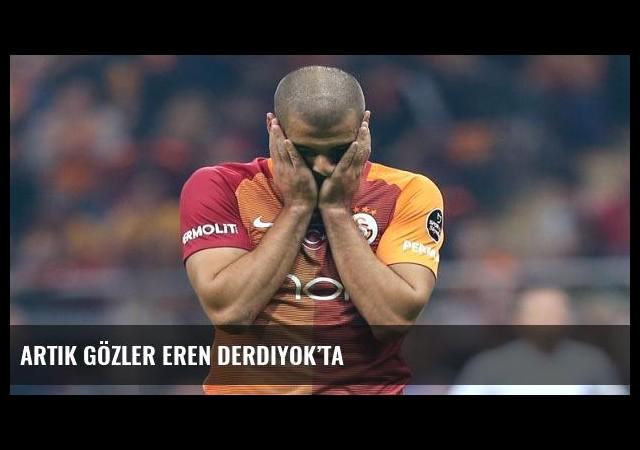 Artık gözler Eren Derdiyok'ta