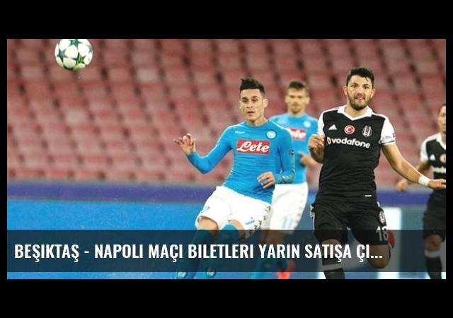Beşiktaş - Napoli Maçı Biletleri Yarın Satışa Çıkacak