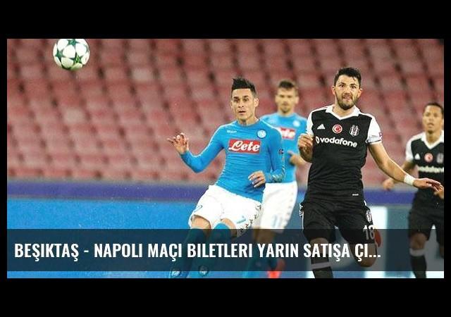 Beşiktaş - Napoli maçı biletleri yarın satışa çıkıyor