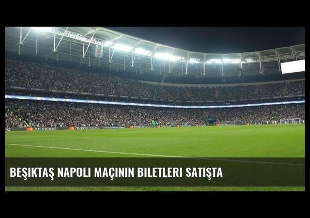Beşiktaş Napoli maçının biletleri satışta