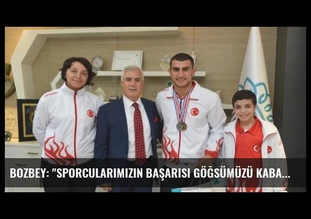 Bozbey: 'Sporcularımızın Başarısı Göğsümüzü Kabartıyor'