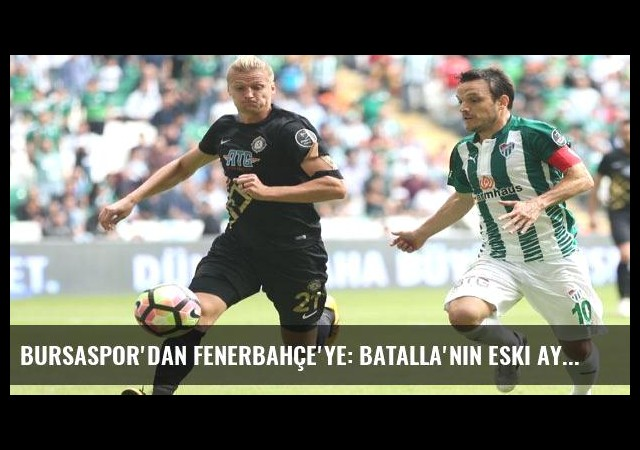 Bursaspor'dan Fenerbahçe'ye: Batalla'nın eski ayakkabısını alamazlar