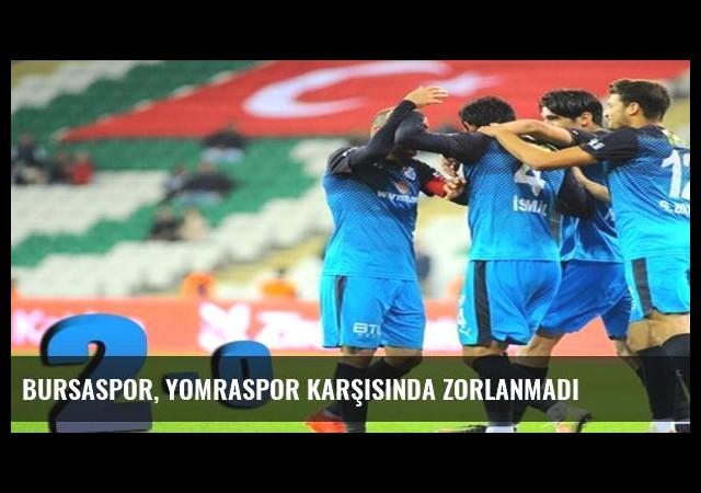 Bursaspor, Yomraspor karşısında zorlanmadı