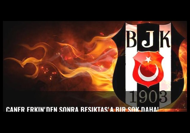 Caner Erkin'den sonra Beşiktaş'a bir şok daha!