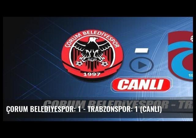Çorum Belediyespor: 1 - Trabzonspor: 1 (Canlı)