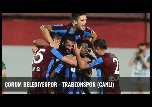 Çorum Belediyespor - Trabzonspor (Canlı)