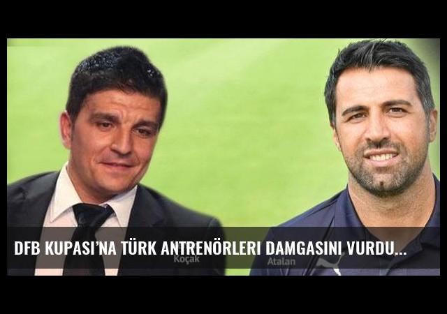 DFB Kupası'na Türk antrenörleri damgasını vurdu