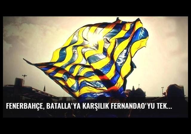 Fenerbahçe, Batalla'ya Karşılık Fernandao'yu Teklif Edecek