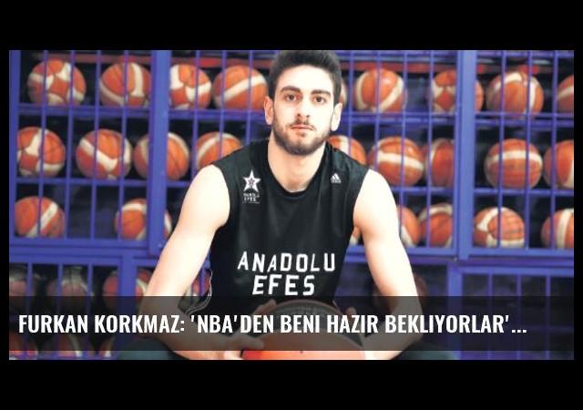 Furkan Korkmaz: 'NBA'den beni hazır bekliyorlar'