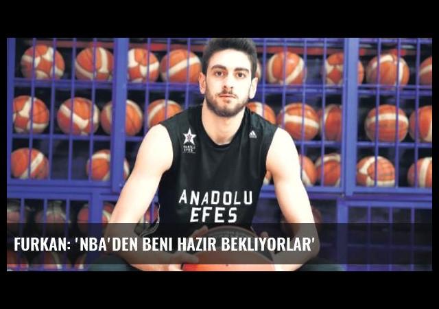Furkan: 'NBA'den beni hazır bekliyorlar'