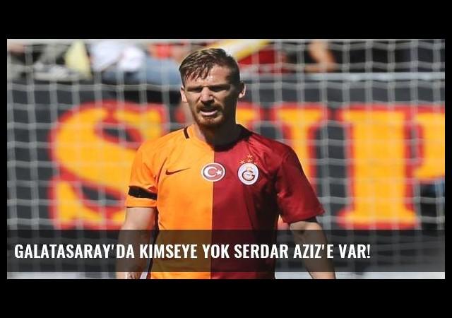 Galatasaray'da kimseye yok Serdar Aziz'e var!