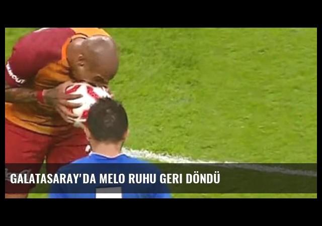 Galatasaray'da Melo ruhu geri döndü