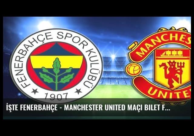 İşte Fenerbahçe - Manchester United maçı bilet fiyatları