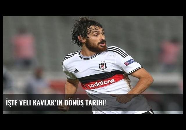 İşte Veli Kavlak'ın dönüş tarihi!