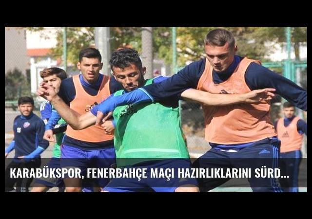 Karabükspor, Fenerbahçe maçı hazırlıklarını sürdürdü