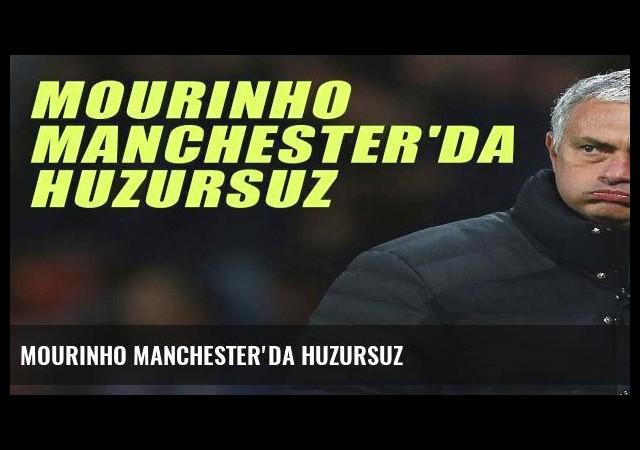 Mourinho Manchester'da huzursuz