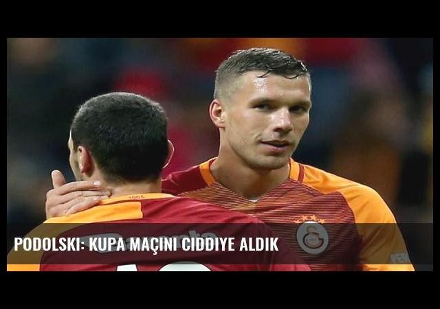 Podolski: Kupa maçını ciddiye aldık