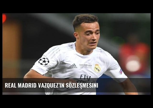Real Madrid Vazquez'in sözleşmesini