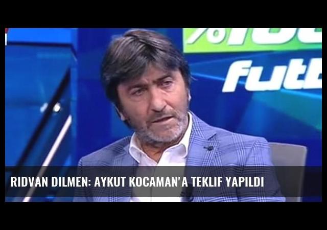 Rıdvan Dilmen: Aykut Kocaman'a teklif yapıldı