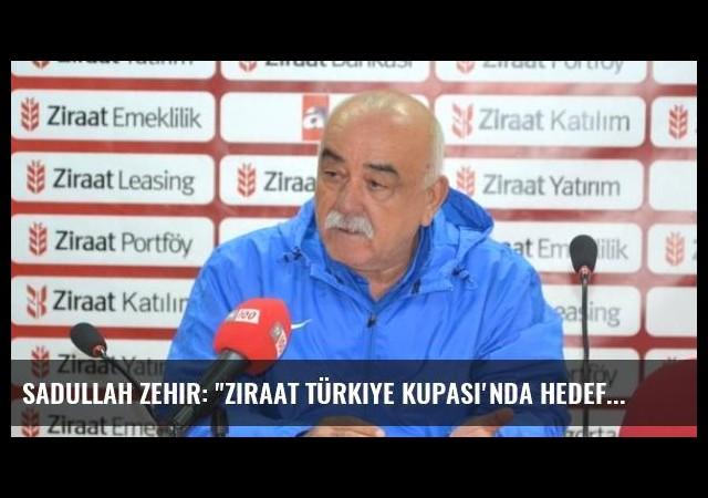 Sadullah Zehir: 'Ziraat Türkiye Kupası'nda Hedefimiz Gruplardı'