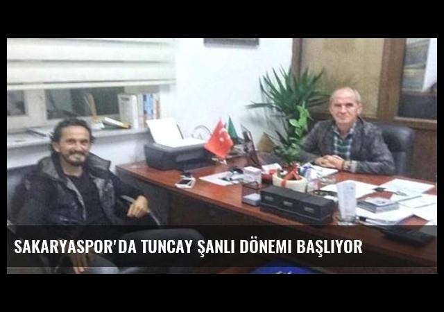 Sakaryaspor'da Tuncay Şanlı Dönemi başlıyor