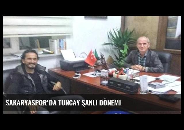 Sakaryaspor'da Tuncay Şanlı Dönemi