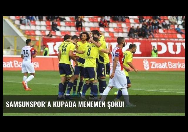 Samsunspor'a kupada Menemen şoku!