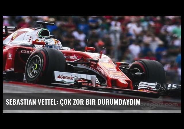 Sebastian Vettel: Çok zor bir durumdaydım
