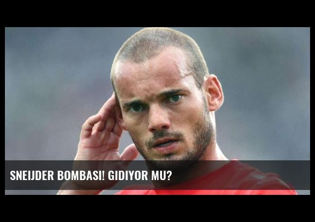 Sneijder bombası! Gidiyor mu?